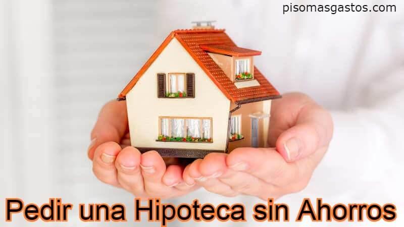 conseguir una hipoteca sin ahorros